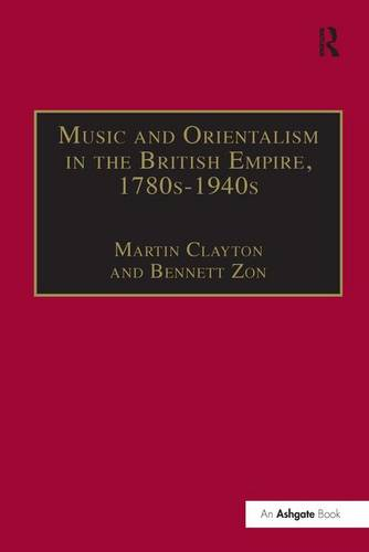 Music and Orientalism in the British Empire, 1780s-1940s: Portrayal of the East - Music in Nineteenth-Century Britain (Hardback)