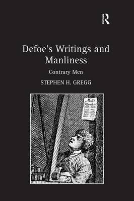 Defoe's Writings and Manliness: Contrary Men (Hardback)