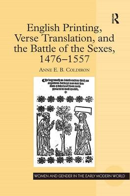 English Printing, Verse Translation, and the Battle of the Sexes, 1476-1557 - Women and Gender in the Early Modern World (Hardback)