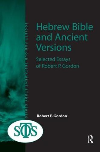 Hebrew Bible and Ancient Versions: Selected Essays of Robert P. Gordon (Hardback)