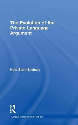 The Evolution of the Private Language Argument - Ashgate Wittgensteinian Studies (Hardback)
