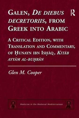 Galen, De diebus decretoriis, from Greek into Arabic: A Critical Edition, with Translation and Commentary, of Hunayn ibn Ishaq, Kitab ayyam al-buhran - Medicine in the Medieval Mediterranean (Hardback)