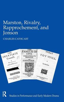 Marston, Rivalry, Rapprochement, and Jonson - Studies in Performance and Early Modern Drama (Hardback)