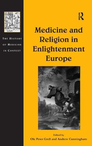 Medicine and Religion in Enlightenment Europe - The History of Medicine in Context (Hardback)