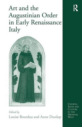 Art and the Augustinian Order in Early Renaissance Italy - Church, Faith and Culture in the Medieval West (Hardback)