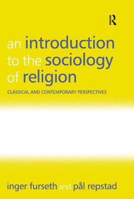 An Introduction to the Sociology of Religion: Classical and Contemporary Perspectives (Paperback)