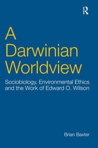 A Darwinian Worldview: Sociobiology, Environmental Ethics and the Work of Edward O. Wilson (Hardback)