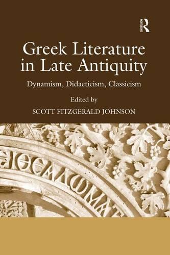 Greek Literature in Late Antiquity: Dynamism, Didacticism, Classicism (Hardback)