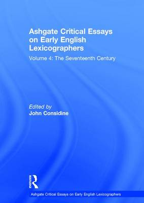 Ashgate Critical Essays on Early English Lexicographers: Volume 4: The Seventeenth Century - Ashgate Critical Essays on Early English Lexicographers (Hardback)