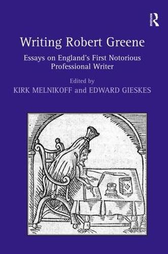 Writing Robert Greene: Essays on England's First Notorious Professional Writer (Hardback)