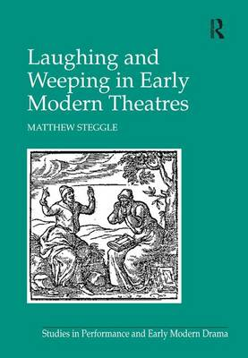 Laughing and Weeping in Early Modern Theatres - Studies in Performance and Early Modern Drama (Hardback)