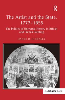 The Artist and the State, 1777-1855: The Politics of Universal History in British and French Painting (Hardback)