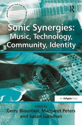 Sonic Synergies: Music, Technology, Community, Identity - Ashgate Popular and Folk Music Series (Hardback)