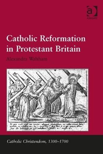 Catholic Reformation in Protestant Britain - Catholic Christendom, 1300-1700 (Hardback)