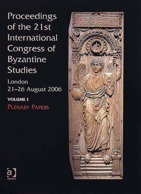 Proceedings of the 21st International Congress of Byzantine Studies, London, 21-26 August 2006: Volume I: Plenary Papers; Volume II: Abstracts of Panel Papers; Volume III: Abstracts of Communications (Hardback)