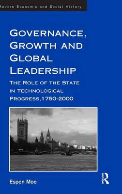 Governance, Growth and Global Leadership: The Role of the State in Technological Progress, 1750-2000 - Modern Economic and Social History (Hardback)