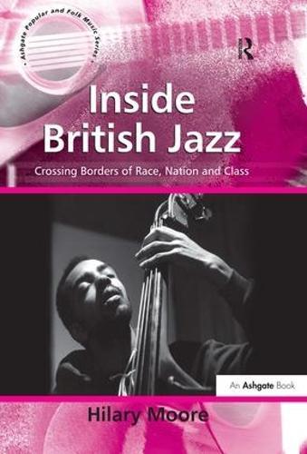 Inside British Jazz: Crossing Borders of Race, Nation and Class - Ashgate Popular and Folk Music Series (Hardback)