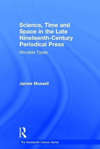 Science, Time and Space in the Late Nineteenth-Century Periodical Press: Movable Types - The Nineteenth Century Series (Hardback)