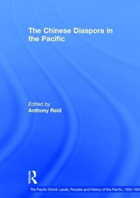The Chinese Diaspora in the Pacific - The Pacific World: Lands, Peoples and History of the Pacific, 1500-1900 (Hardback)