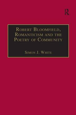 Robert Bloomfield, Romanticism and the Poetry of Community - The Nineteenth Century Series (Hardback)