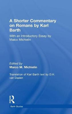A Shorter Commentary on Romans by Karl Barth: With an Introductory Essay by Maico Michielin (Hardback)