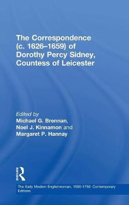 The Correspondence (c. 1626-1659) of Dorothy Percy Sidney, Countess of Leicester - The Early Modern Englishwoman, 1500-1750: Contemporary Editions (Hardback)