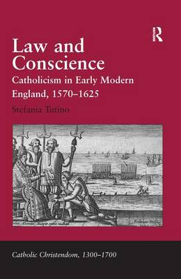 Law and Conscience: Catholicism in Early Modern England, 1570-1625 - Catholic Christendom, 1300-1700 (Hardback)