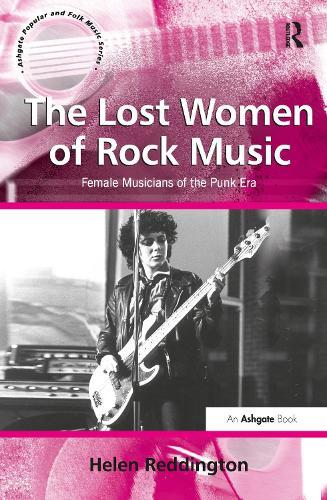 The Lost Women of Rock Music: Female Musicians of the Punk Era - Ashgate Popular and Folk Music Series (Hardback)