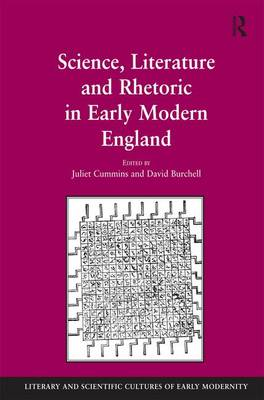 Science, Literature and Rhetoric in Early Modern England - Literary and Scientific Cultures of Early Modernity (Hardback)