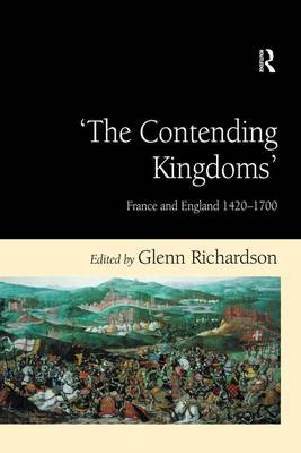 'The Contending Kingdoms': France and England 1420-1700 (Hardback)