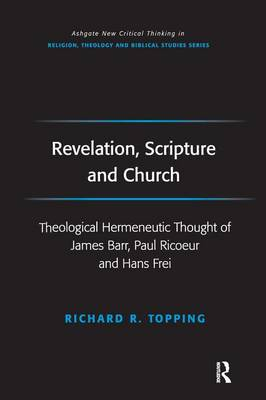 Revelation, Scripture and Church: Theological Hermeneutic Thought of James Barr, Paul Ricoeur and Hans Frei - Routledge New Critical Thinking in Religion, Theology and Biblical Studies (Hardback)