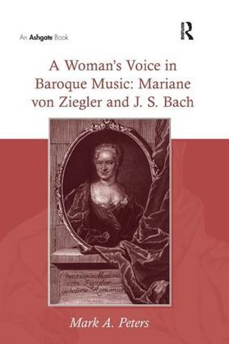 A Woman's Voice in Baroque Music: Mariane von Ziegler and J.S. Bach (Hardback)