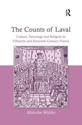 The Counts of Laval: Culture, Patronage and Religion in Fifteenth- and Sixteenth-Century France (Hardback)