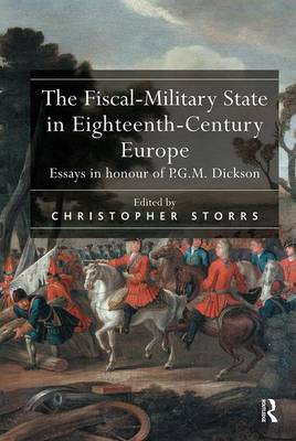 The Fiscal-Military State in Eighteenth-Century Europe: Essays in honour of P.G.M. Dickson (Hardback)