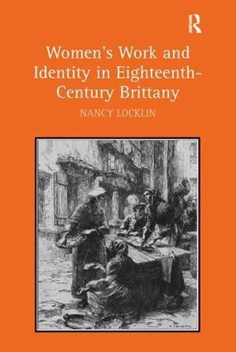 Women's Work and Identity in Eighteenth-Century Brittany (Hardback)