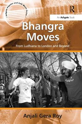 Bhangra Moves: From Ludhiana to London and Beyond - Ashgate Popular and Folk Music Series (Hardback)