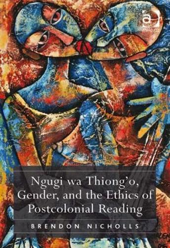 Ngugi wa Thiong'o, Gender, and the Ethics of Postcolonial Reading (Hardback)