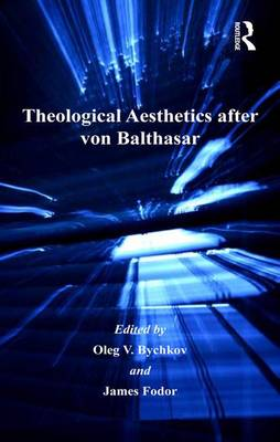 Theological Aesthetics after von Balthasar - Routledge Studies in Theology, Imagination and the Arts (Hardback)
