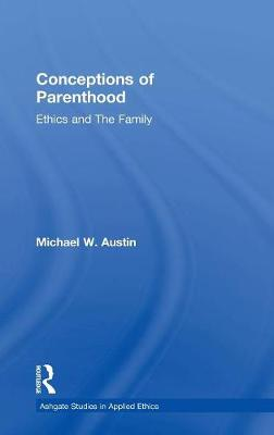 Conceptions of Parenthood: Ethics and The Family (Hardback)