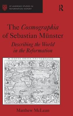 The Cosmographia of Sebastian Munster: Describing the World in the Reformation - St Andrews Studies in Reformation History (Hardback)