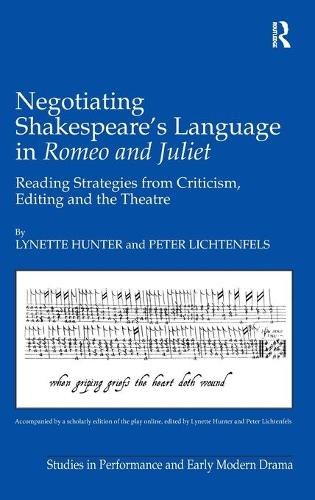 Negotiating Shakespeare's Language in Romeo and Juliet: Reading Strategies from Criticism, Editing and the Theatre - Studies in Performance and Early Modern Drama (Hardback)