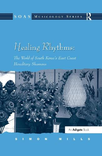 Healing Rhythms: The World of South Korea's East Coast Hereditary Shamans - SOAS Musicology Series (Hardback)