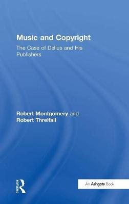 Music and Copyright: The Case of Delius and His Publishers (Hardback)