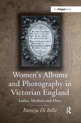 Women's Albums and Photography in Victorian England: Ladies, Mothers and Flirts (Hardback)