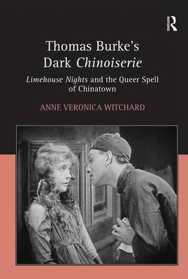 Thomas Burke's Dark Chinoiserie: Limehouse Nights and the Queer Spell of Chinatown (Hardback)