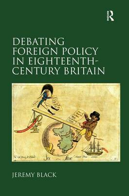 Debating Foreign Policy in Eighteenth-Century Britain (Hardback)