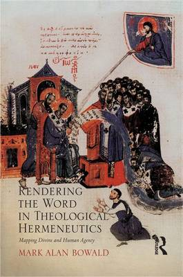 Rendering the Word in Theological Hermeneutics: Mapping Divine and Human Agency (Hardback)