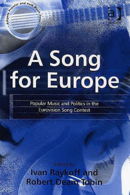 A Song for Europe: Popular Music and Politics in the Eurovision Song Contest - Ashgate Popular and Folk Music Series (Hardback)