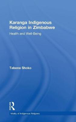 Karanga Indigenous Religion in Zimbabwe: Health and Well-Being - Vitality of Indigenous Religions (Hardback)