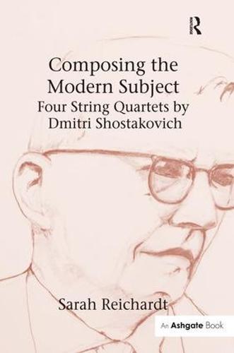 Composing the Modern Subject: Four String Quartets by Dmitri Shostakovich (Hardback)